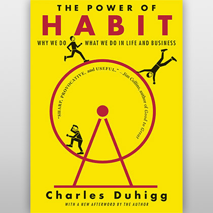 The Power of Habit – Why We Do What We Do in Life and Business, de Charles Duhigg