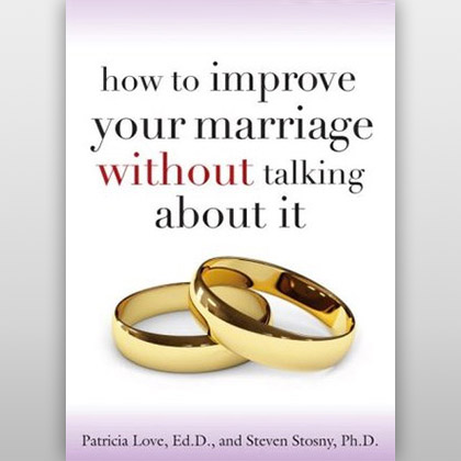 How to Improve Your Marriage Without Talking About It, de Patricia Love, Steven Stosny