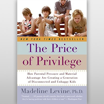 The Price of Privilege – How Parental Pressure and Material Advantage Are Creating a Generation of Disconnected and Unhappy Kids, de Levine Madeline